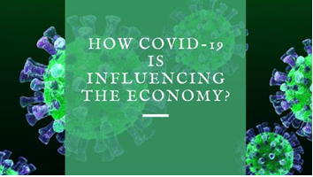 HOW COVID-19 IS INFLUENCING THE ECONOMY
