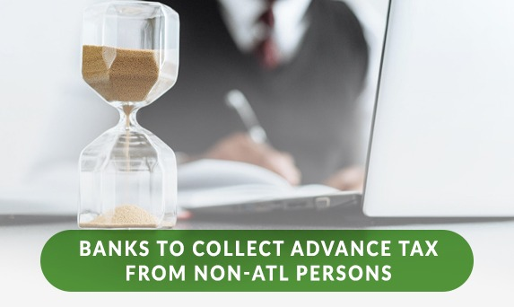 BANKS TO COLLECT ADVANCE TAX FROM NON-ATL PERSONS - Feature